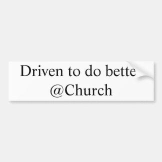 Gedreven om betere @Churchsticker te doen Bumpersticker
