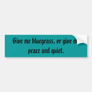 Geef me Bluegrass, of…. Bumpersticker