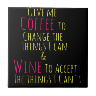 Geef me Koffie om de Dingen te veranderen ik Wijn Keramisch Tegeltje