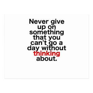 Geef nooit op iets op dat u niet kunt gaan een dag briefkaart