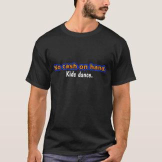 Geen contant geld op hand. Kinder dans T Shirt