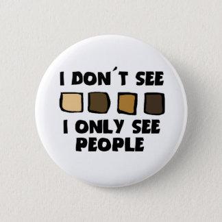 Geen Racisme zie ik geen Kleur, slechts de Knopen Ronde Button 5,7 Cm