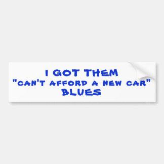 Gekregen hen kan zich geen Nieuwe Auto, Blauw Bumpersticker