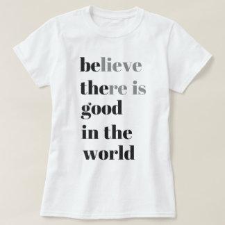 geloof er in de wereld goed zijn t shirt