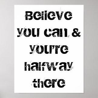 geloof u kunt en u halverwege daar bent poster