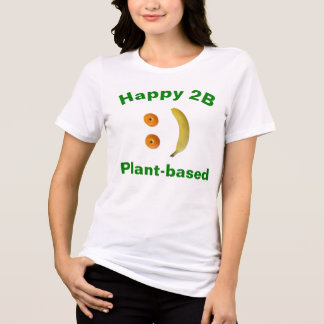 """Gelukkige 2B Plant Gebaseerde"" T-shirt"