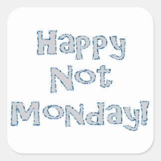 Gelukkige niet Maandag! Vierkante Sticker