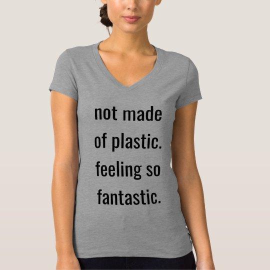 Gemaakt niet van Plastiek dat zo Fantastisch voelt T Shirt