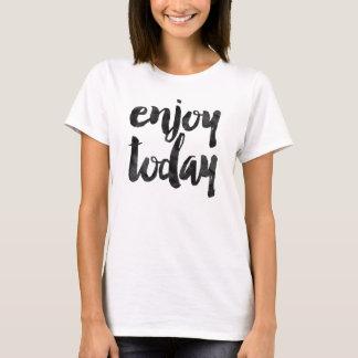 Geniet vandaag van t shirt