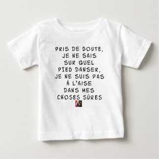 Genomen van TWIJFEL weet ik niet op welke VOET Baby T Shirts