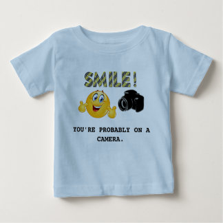Glimlach! U bent waarschijnlijk op een camera Baby T Shirts