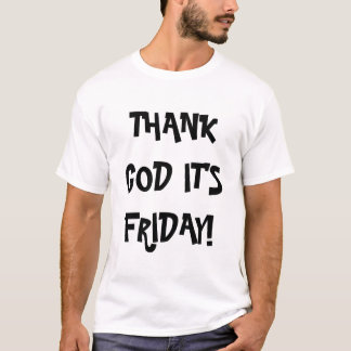 God zij dank is het Vrijdag! T Shirt
