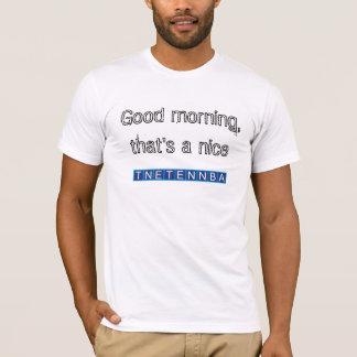 Goedemorgen, die een aardige tnetennba is t shirt