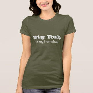 Grote Rob is mijn homeboy T Shirt