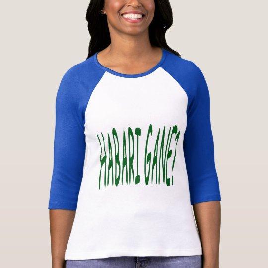 Habari gane? Hows it going? (Swahili) T Shirt