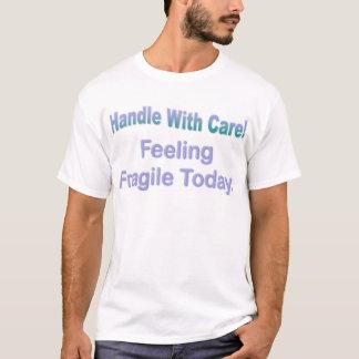 Handvat zorvuldig! Breekbaar voelen vandaag T Shirt