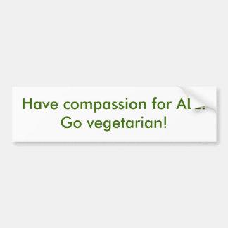 Heb medeleven voor ALLEN!  Ga vegetarisch! Bumpersticker