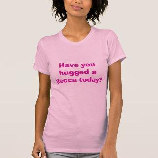 Hebt u een Becca vandaag gekoesterd? - Aangepast T Shirt