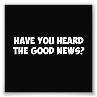 Hebt u het Goede Nieuws gehoord? Foto Afdrukken