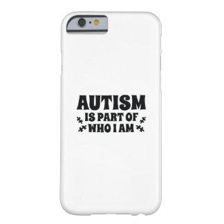 Het autisme maakt Deel uit van Who ik ben Barely There iPhone 6 Hoesje