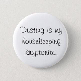 Het bestrooien is mijn huishouden kryptonite ronde button 5,7 cm