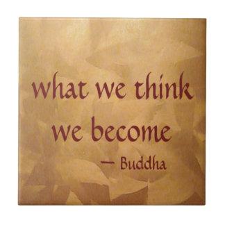 Het Citaat van Boedha; Wat wij wij denken word Keramisch Tegeltje