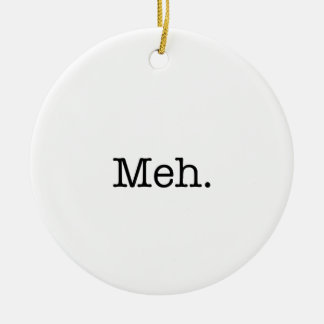 Het Citaat van het Jargon van Meh - koel de Rond Keramisch Ornament