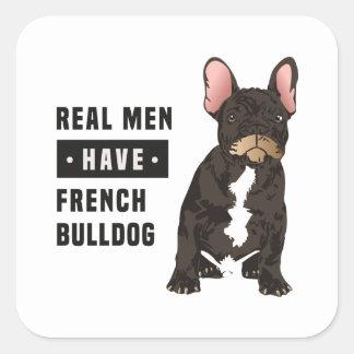 Het echte Man heeft Franse Buldog Vierkante Sticker