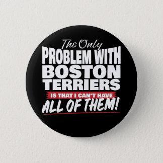 Het enige Probleem met Boston Terriers Ronde Button 5,7 Cm
