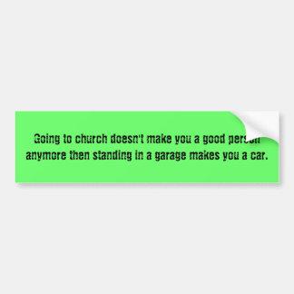 Het gaan naar kerk maakt niet tot u een goede pers bumpersticker