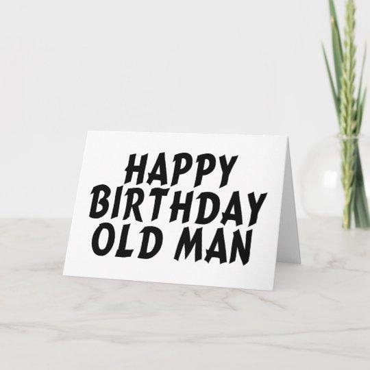 Het Gelukkige Oude Man Van De Verjaardag Kaart Zazzle Nl