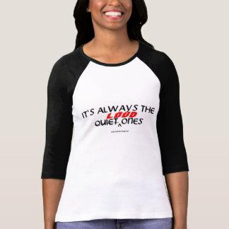 Het is altijd Stil (ik bedoel Luid) Degenen - T Shirt