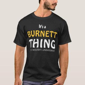 Het is een ding Burnett u niet zou begrijpen T Shirt