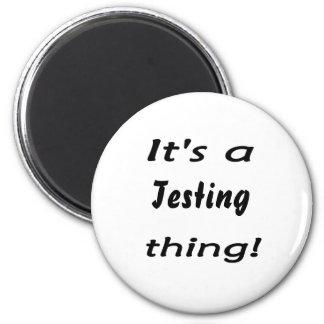 Het is een Testend ding! Magneet