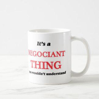 Het is en het ding Negociant, zou u niet begrijpen Koffiemok