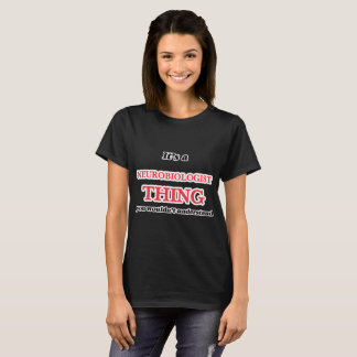 Het is en het ding van de Neurobioloog, u niet T Shirt