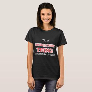 Het is en het ding van de Neuroloog, u niet T Shirt