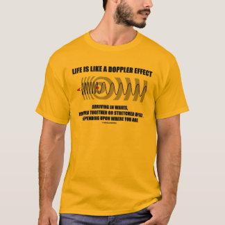 Het leven is als een Effect van Doppler Aankomend T Shirt