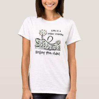 Het leven is een Achtbaan. Geniet van de Rit! T Shirt