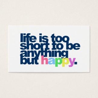 Het leven is te kort om allesbehalve gelukkig te visitekaartjes
