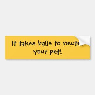 Het neemt ballen aan onzijdig uw huisdier! bumpersticker