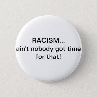 Het racisme… is niet niemand gekregen tijd voor ronde button 5,7 cm