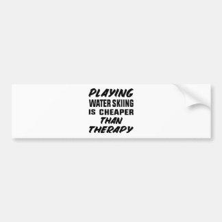 Het spelen het Water die is goedkoper dan therapie Bumpersticker