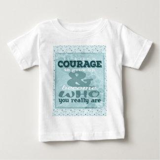 Het vergt Moed te groeien en Who te worden u Rea Baby T Shirts