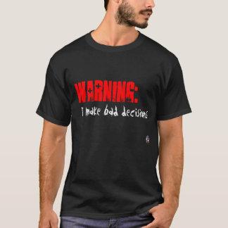 Het waarschuwen:  Ik neem slechte besluiten T Shirt