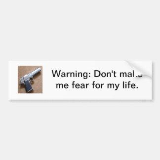 Het waarschuwen: Maak me niet voor mijn leven vrez Bumpersticker