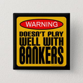 Het waarschuwen: Speelt niet goed met Bankiers Vierkante Button 5,1 Cm