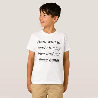 Hmu whn ur klaar voor mijn liefde t shirt