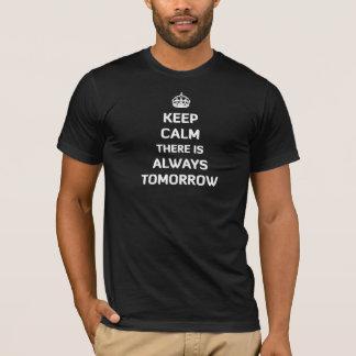 Houd daar Kalm is altijd morgen T Shirt