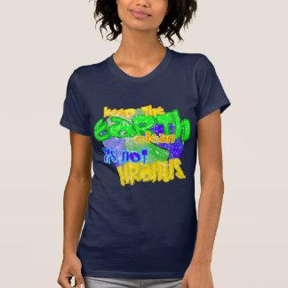 Houd de aarde schoonmaken zijn niet Uranus T Shirt
